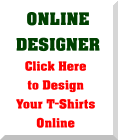 ONLINE DESIGNER Click Here to Design Your T-Shirts Online